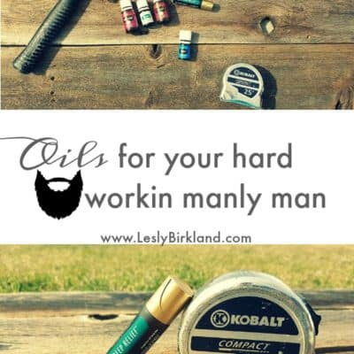 Oils for your hard workin manly man