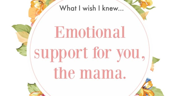 Emotional support for you, the mama.