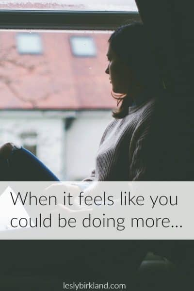 When it feel's like you could be doing more – to change a hard situation