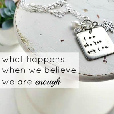 What happens when we believe we are enough