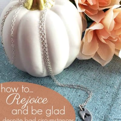 Rejoice and be glad – despite bad circumstances